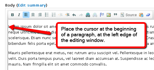 Place the cursor at the beginning of a paragraph, at the left edge of the editing window.